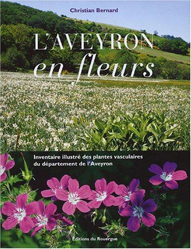 L'Aveyron en fleurs : Inventaire illustré des plantes vasculaires du département...