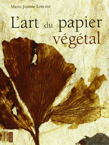 L'ART DU PAPIER VEGETAL (NOUVELLE EDITION): LORENTE MARIE-JEANNE