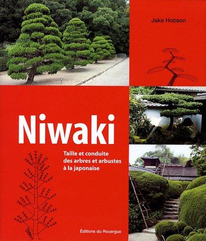 Niwaki : Taille et conduite des arbres et arbustes à la japonaise: Jake Hobson