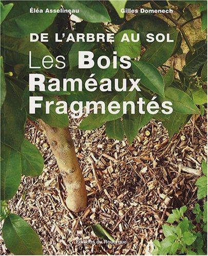 Les Bois Raméaux Fragmentés : De l'arbre au sol: Asselineau/Domenech, El�a ...