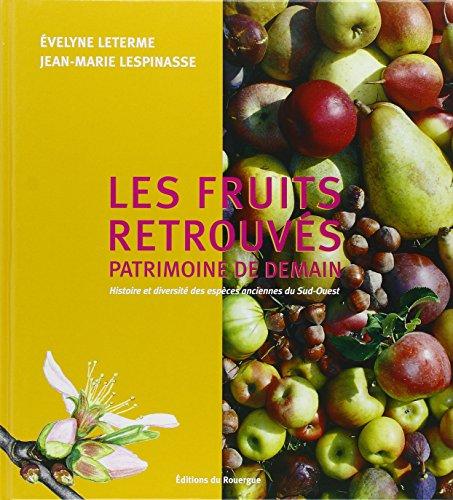 Les fruits retrouvés, patrimoine de demain (French Edition): Evelyne Leterme