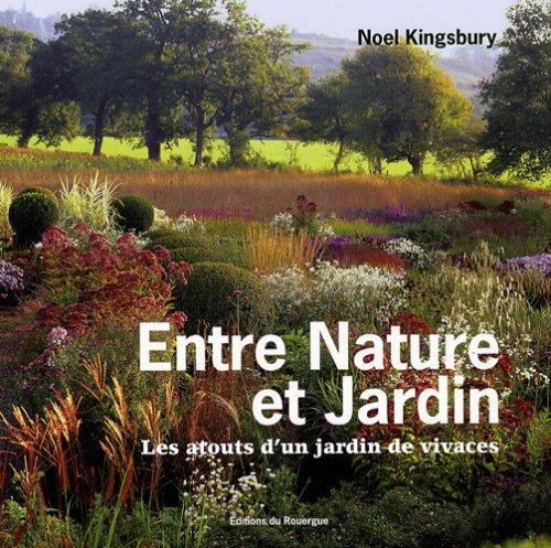 Entre nature et jardin : Les atouts d'un jardin de vivaces: No�l Kingsbury