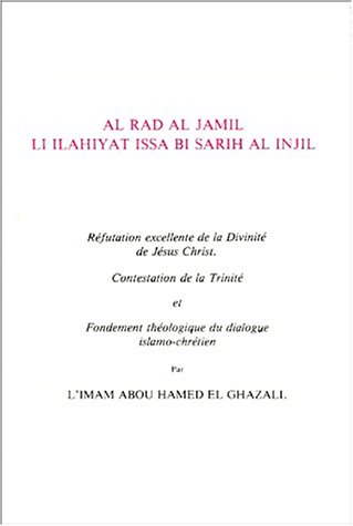 Refutation excellente de la divinite de Jesus Christ et fondement: Imam Abou Hamed El Ghazali