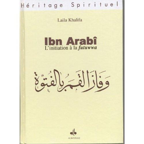 Ibn Arabî : l'initiation à la futuwwa: Laila Khalifa