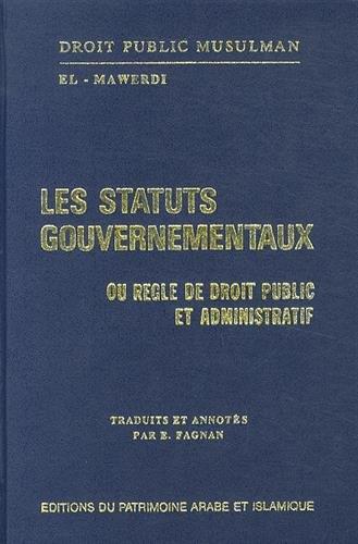 Statuts gouvernementaux ou règle de droit public: Abou'l-Hasan 'Ali El-Mawerdi