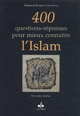 400 questions-reponses pour mieux comprendre l'Islam: Ferechtian Hassan & Hossein