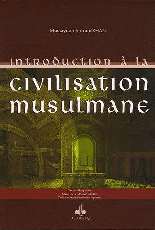 Introduction a la civilisation musulmane: Khan Mustayeen Ahmed
