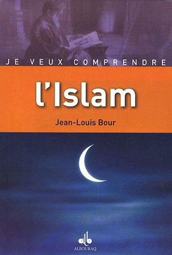 Je veux comprendre l'Islam: Bour Jean Louis