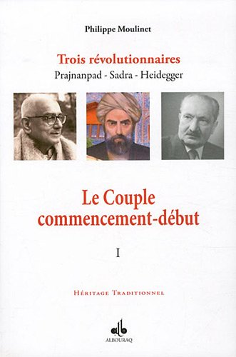 9782841614752: Couple commencement-d�but (Le) : Trois r�volutionnaires Prajnanpad Sadra - Heidegger (I)