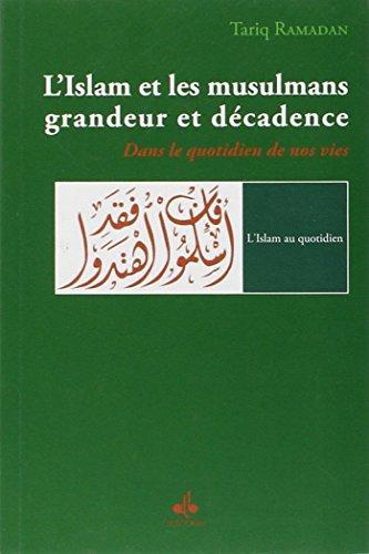 9782841615247: L'Islam et les musulmans, grandeur et décadence : Dans le quotidien de nos vie