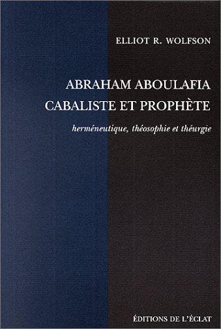 Abraham Aboulafia, cabaliste et prophète: Wolfson, Elliot R.