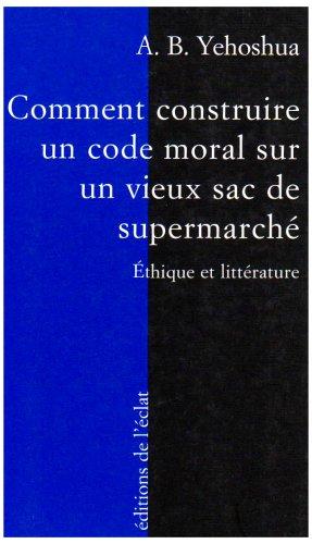 Comment construire un code moral sur un vieux sac de supermarché (9782841620821) by Avraham B. Yehoshua