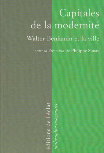 Capitales de la modernité : Walter Benjamin: Philippe Simay; Andrew