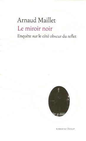 9782841621101: Le miroir noir : Enqu�te sur le c�t� obscur du reflet