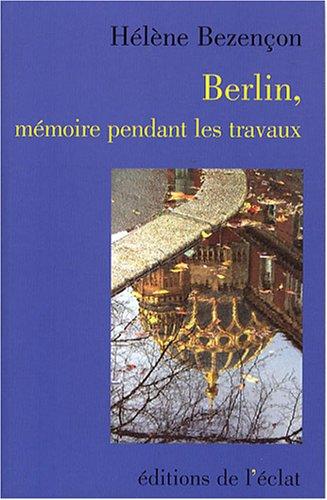 Berlin, mémoire pendant les travaux: Bezen�on, H�l�ne