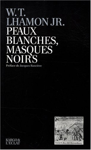Peaux blanches, masques noirs: Lhamon Jr, William T.