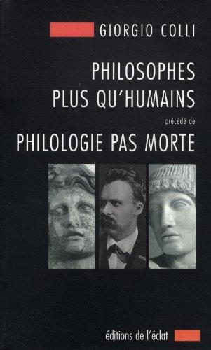Philosophes plus qu'humains - Philologie pas morte: Colli, Giorgio