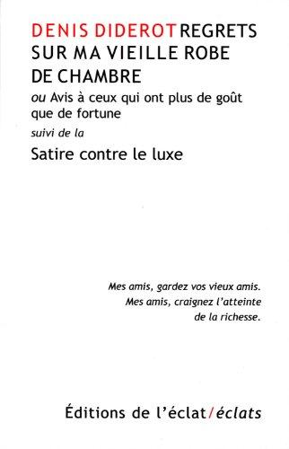 Regrets sur ma vieille robe de chambre - Satir contre le luxe: Diderot, Denis