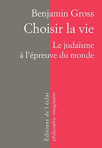 9782841623457: Choisir la vie : Le judaïsme à l'épreuve du monde