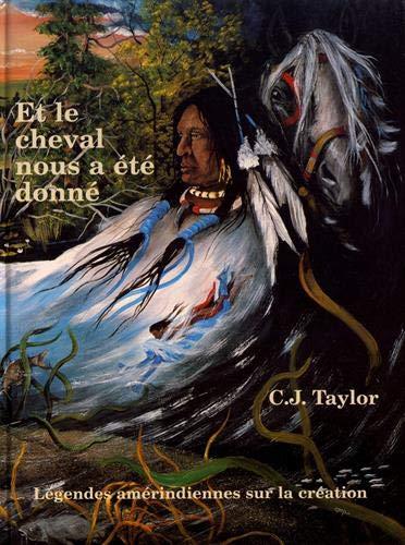 9782841660285: ET LE CHEVAL NOUS A ETE DONNE. Légendes amérindiennes sur la création