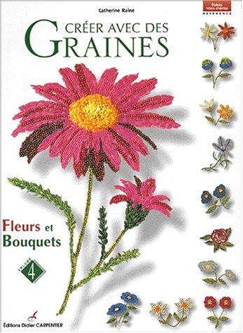 9782841671649: Cr�er avec des graines : Volume 4, Fleurs et bouquets