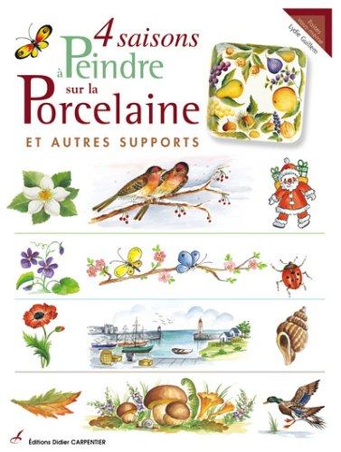 9782841671731: 4 saisons à peindre sur la porcelaine et autres supports (Faites vous-même)