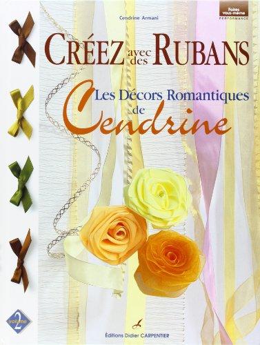 9782841672288: Créez avec des rubans. Volume 2, Les décors romantiques de Cendrine
