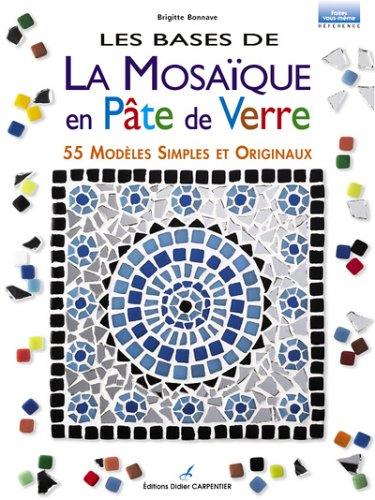 9782841672578: Les bases de la mosaïque en pâte de verre : 55 modèles simples et originaux