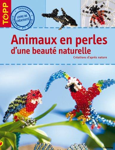 9782841674848: Animaux en perles d'une beauté naturelle (French Edition)