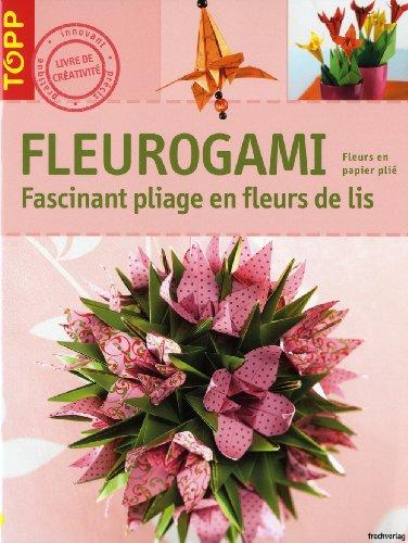 9782841676866: Fleurogami : Fascinants pliages en fleurs de lis