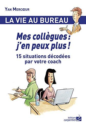 9782841679522: Mes collègues : j'en peux plus ! : 15 situations décodées par votre coach