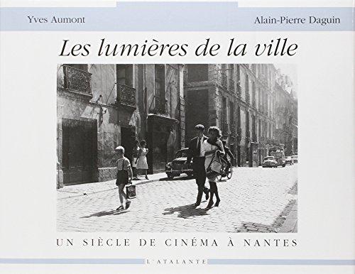 Les lumieres de la ville Un Siecle De Cinema a Nantes: Aumont, Yves & Daguin, Alain Pieere
