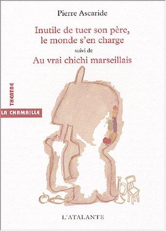 INUTILE DE TUER SON PÈRE, LE MONDE S'EN CHARGE - AU VRAI CHICHI MARSEILLAIS: ASCARIDE ...