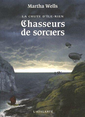 La chute d'Ile-Rien, Tome 1 : Chasseurs de sorciers: Wells, Martha