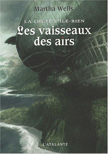 La chute d'Ile-Rien, Tome 2 : Les vaisseaux des airs: Wells, Martha