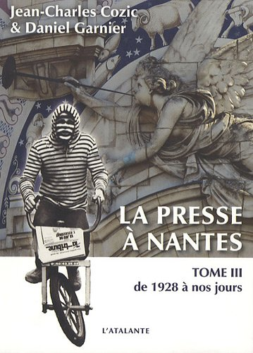 PRESSE À NANTES DE 1757 À NOS JOURS T.03 (LA) : DE 1928 À NOS JOURS: COZIC ...