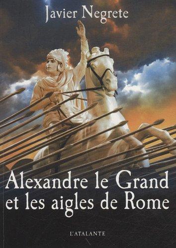 ALEXANDRE LE GRAND ET LES AIGLES DE ROME: NEGRETE JAVIER