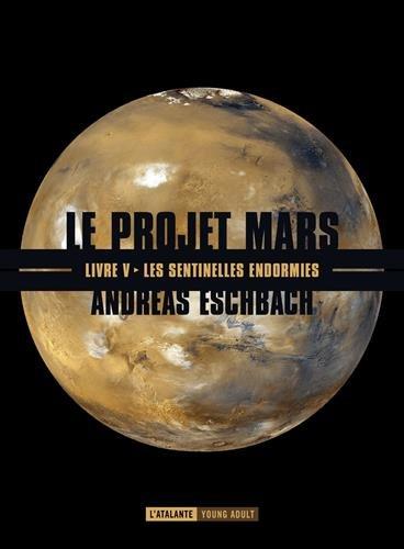 PROJET MARS (LE) T.05 : LES SENTINELLES ENDORMIES: ESCHBACH ANDREAS