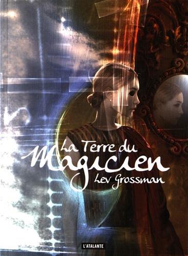 Les magiciens, Tome 3 : La terre: Lev Grossman