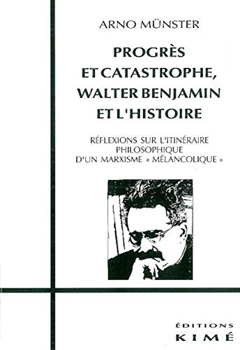 """9782841740369: Progrès et catastrophe, Walter Benjamin et l'histoire: Réflexions sur l'itinéraire philosophique d'un marxisme """"mélancolique"""" (Collection """"Philosophie, épistémologie"""") (French Edition)"""