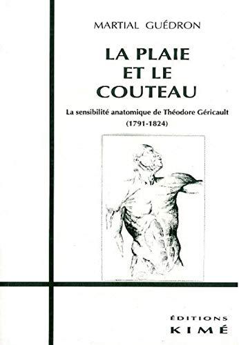 9782841740765: La Plaie et le couteau. La Sensibilité de Théodore Géricault (1791-1824)