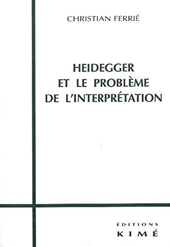 9782841741472: Heidegger et le probl�me de l'interpr�tation