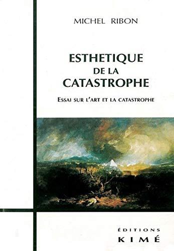 9782841741724: ESTHETIQUE DE LA CATASTROPHE. Essai sur l'art et la catastrophe