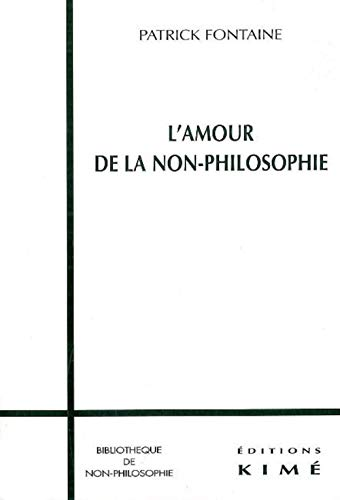 Amour de la non-philosophie (L'): Fontaine, Patrick