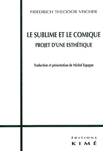 SUBLIME ET LE COMIQUE (LE): VISCHER FRIEDRICH-TH