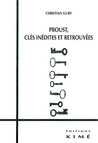 Proust, clés inédites et retrouvées: Gury, Christian