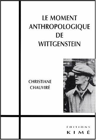 Moment anthropologique de Wittgenstein: Chauvir�, Christiane