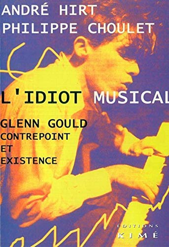 9782841743827: L'idiot musical : Glenn Gould contrepoint et existence