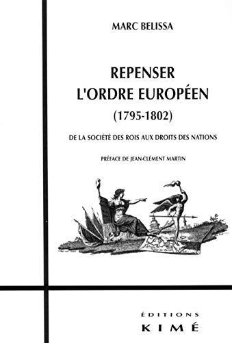 Repenser l'ordre européen (1795-1802): De la société des rois aux Droits des nations (2841743837) by Marc Belissa