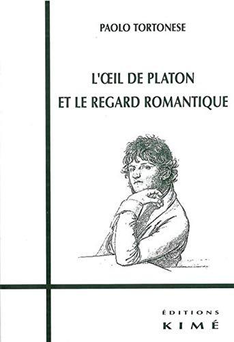 Oeil de platon et le regard romantique: Tortonese, Paolo